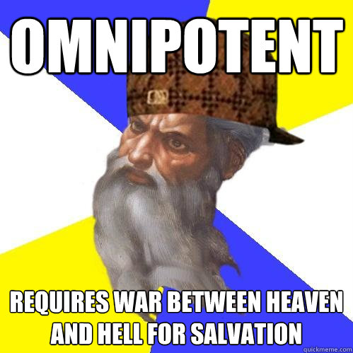omnipotent requires war between heaven and hell for salvation  Scumbag Advice God
