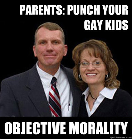 Parents: Punch your gay Kids Objective Morality - Parents: Punch your gay Kids Objective Morality  Scumbag Sean Harris