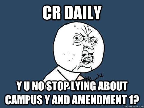 cr daily y u no stop lying about campus y and amendment 1? - cr daily y u no stop lying about campus y and amendment 1?  Y U No