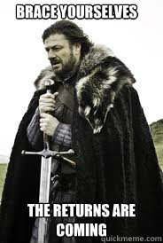 Brace Yourselves The Returns are coming - Brace Yourselves The Returns are coming  Brace Yourselves