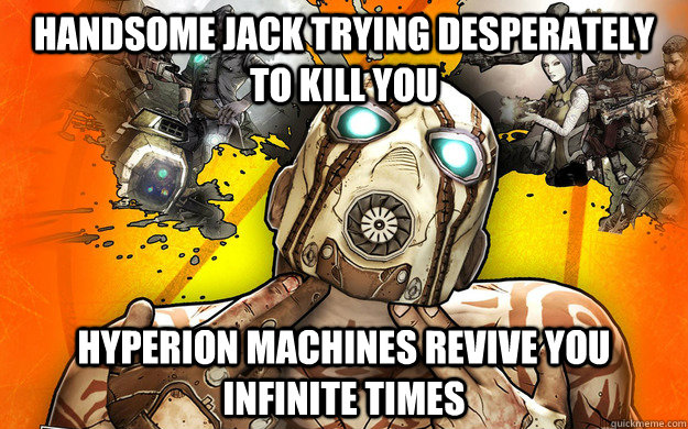 handsome jack trying desperately to kill you hyperion machines revive you infinite times