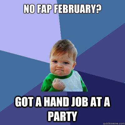 No Job Meme No fap february? got a...