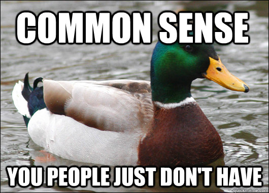 common sense you people just don't have - common sense you people just don't have  Actual Advice Mallard