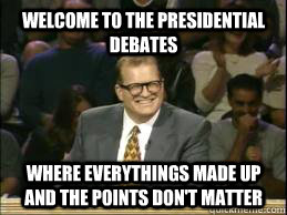 Welcome to the Presidential debates where everythings made up and the points don't matter  whose line drew