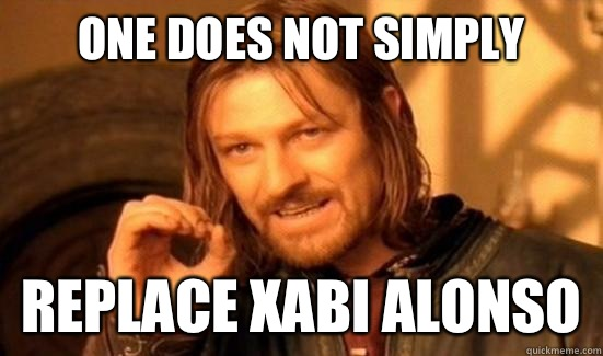 One Does Not Simply Replace Xabi Alonso - One Does Not Simply Replace Xabi Alonso  Boromir