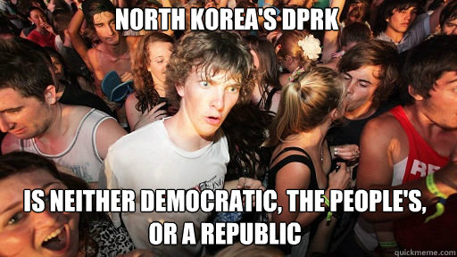North Korea's DPRK  is neither democratic, the people's, or a republic - North Korea's DPRK  is neither democratic, the people's, or a republic  Sudden Clarity Clarence