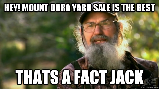 Funny Yard Sale Meme : Hey mount dora yard sale is the best thats a fact jack