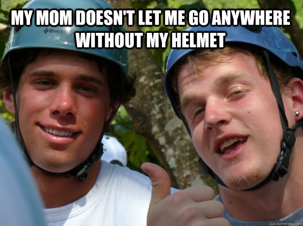 My mom doesn't let me go anywhere without my helmet  Mark Palmer