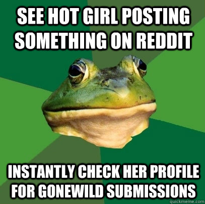 See hot girl posting something on reddit Instantly check her profile for gonewild submissions - See hot girl posting something on reddit Instantly check her profile for gonewild submissions  Foul Bachelor Frog