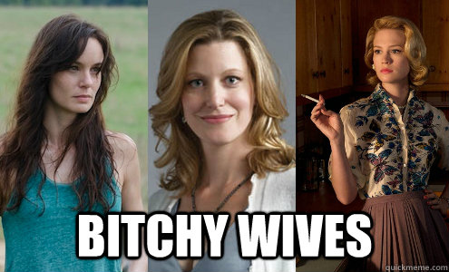 Bitchy wives