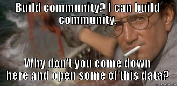 Chumming Data - BUILD COMMUNITY? I CAN BUILD COMMUNITY. WHY DON'T YOU COME DOWN HERE AND OPEN SOME OF THIS DATA? Misc