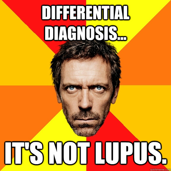 Differential Diagnosis... It's Not Lupus.