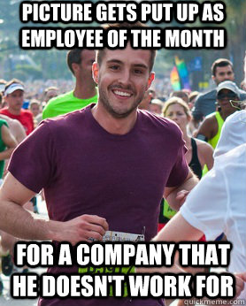 picture gets put up as employee of the month for a company that he doesn't work for  Ridiculously photogenic guy
