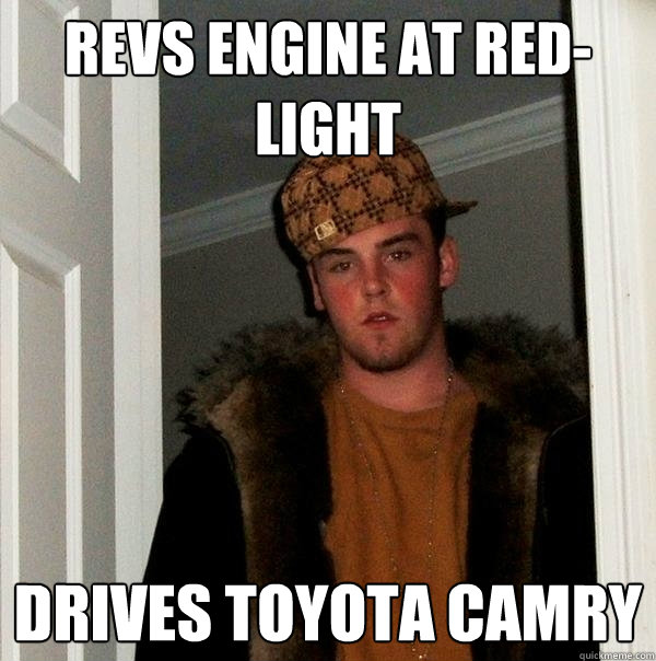 b9d8f3dbb8e942460ec17eabd62154b8fb188461aaca1c8da3943dab90aee57e revs engine at red light drives toyota camry scumbag steve