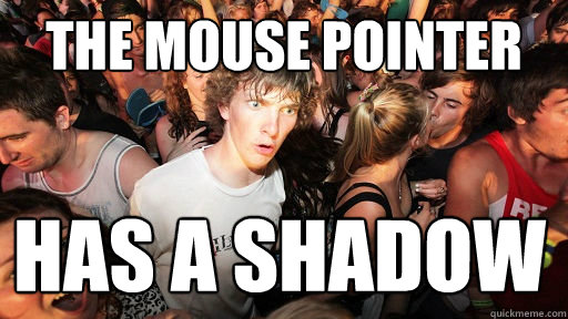the mouse pointer has a shadow - the mouse pointer has a shadow  Sudden Clarity Clarence