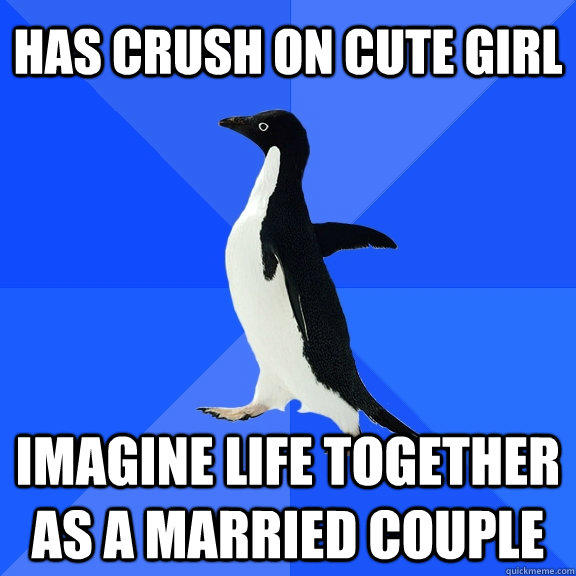 Has crush on cute girl Imagine life together as a married couple - Has crush on cute girl Imagine life together as a married couple  Socially Awkward Penguin
