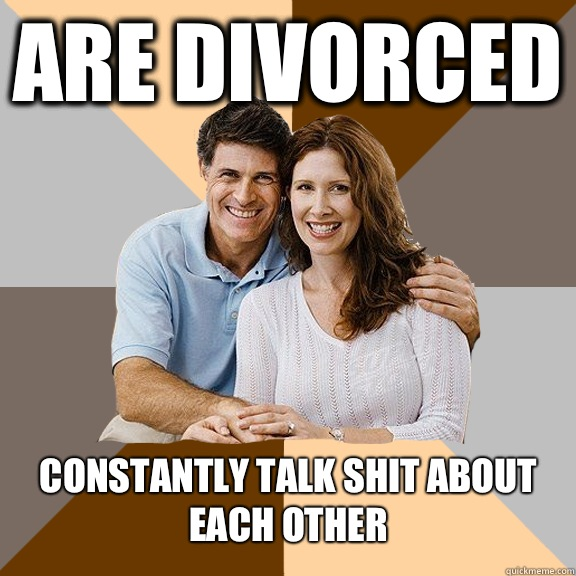 Are divorced Constantly talk shit about each other  - Are divorced Constantly talk shit about each other   Scumbag Parents