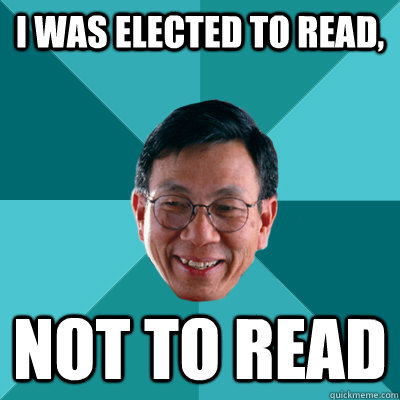 I was elected to read, Not to read