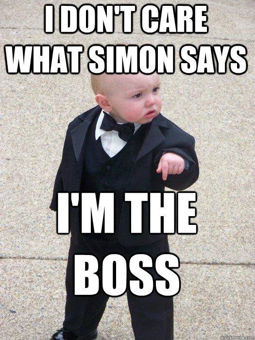 I don't care what Simon says I'm the boss  - I don't care what Simon says I'm the boss   Baby Godfather