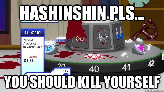 Hashinshin pls... you should kill yourself
