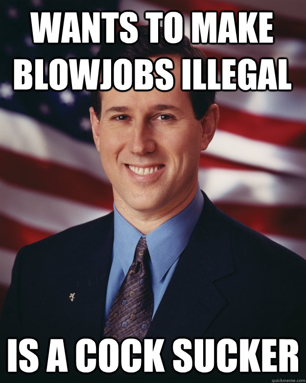 wants to make blowjobs illegal Is A Cock Sucker