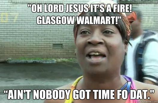 ba033c8aa9c25ed7d130f50022e78830452b9e75cda4bc2ff38ce66dee4bf072 oh lord jesus it's a fire! glasgow walmart!\
