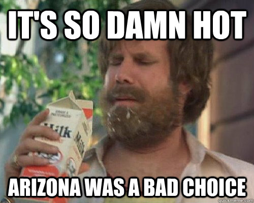 IT'S SO DAMN HOT ARIZONA WAS A BAD CHOICE  Anchorman Milk