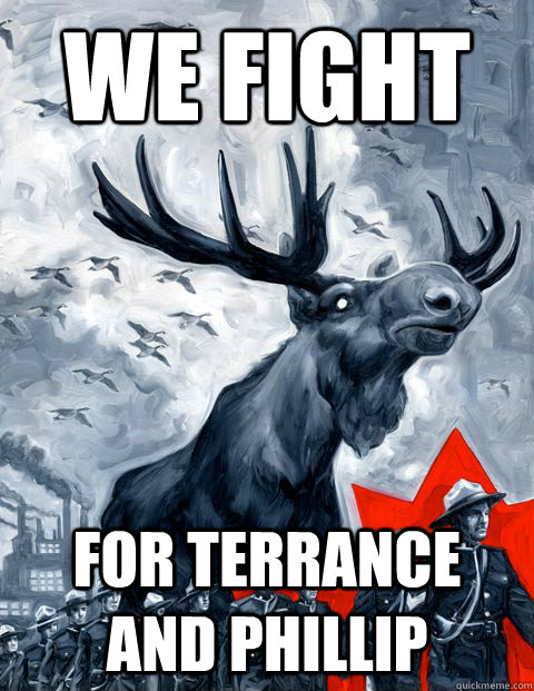 We fight For Terrance and Phillip - We fight For Terrance and Phillip  Vindictive Canadian Moose Overlord