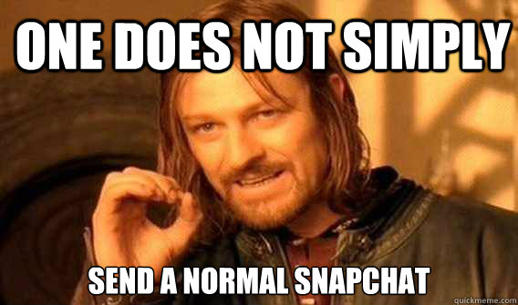 ba1512780e3f4477ede5572329fa7c3bb2dd90cabc07bafda215b12be4d43243 one does not simply send a normal snapchat lord of the rings