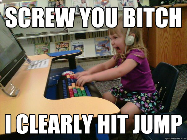 SCREW YOU BITCH I CLEARLY HIT JUMP - SCREW YOU BITCH I CLEARLY HIT JUMP  Raging Gamer Girl