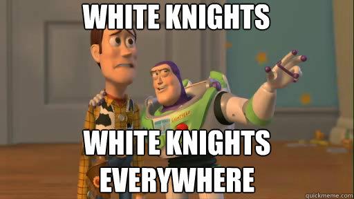 White Knights White Knights Everywhere - White Knights White Knights Everywhere  Everywhere