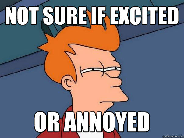 Not sure if excited Or annoyed - Not sure if excited Or annoyed  Futurama Fry