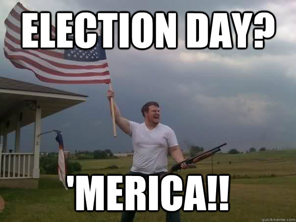 ba34c1e83f64f1e1a3afb040378c31832d51667e3e830f8efd0ab1b3ea7024c3 election day? 'merica!! overly patriotic american quickmeme,Day After Election Meme