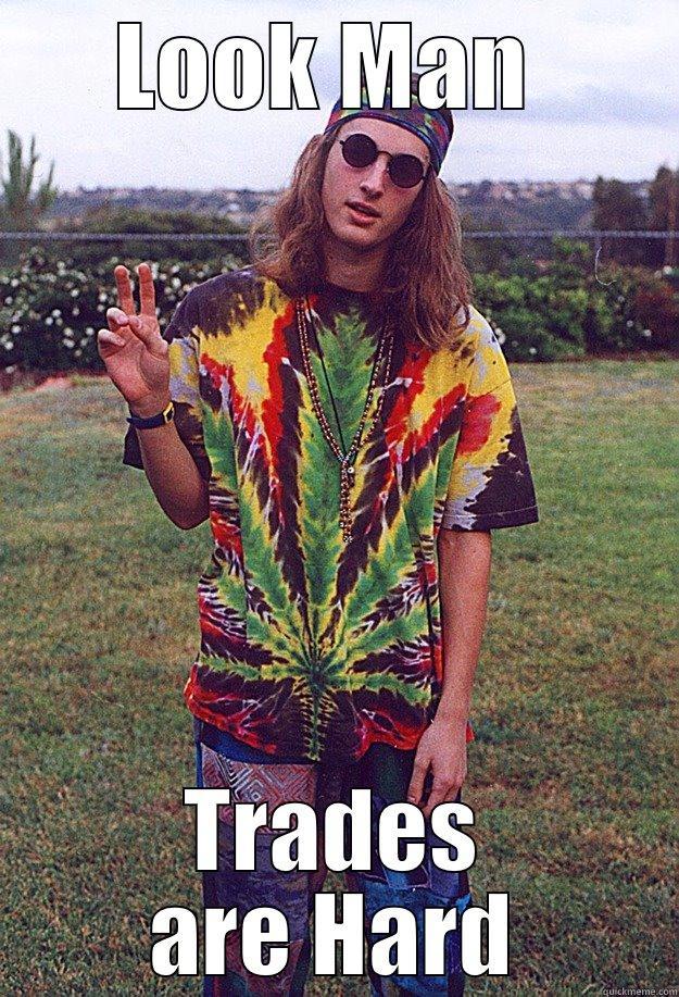 LOOK MAN  TRADES ARE HARD Freshman Hippie
