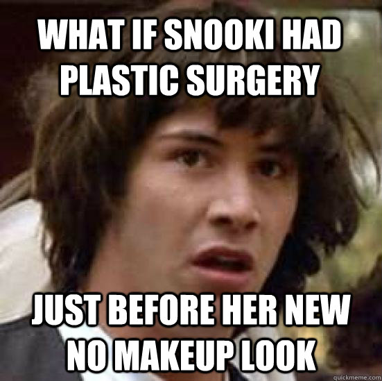 What if SNOOKI HAD PLASTIC SURGERY  JUST BEFORE HER NEW NO MAKEUP LOOK - What if SNOOKI HAD PLASTIC SURGERY  JUST BEFORE HER NEW NO MAKEUP LOOK  conspiracy keanu
