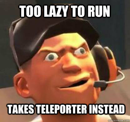 Too lazy to run takes teleporter instead  Derpy Scout