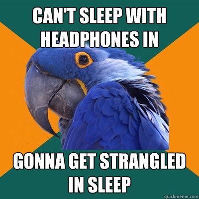 can't sleep with headphones in gonna get strangled in sleep - can't sleep with headphones in gonna get strangled in sleep  Paranoid Parrot