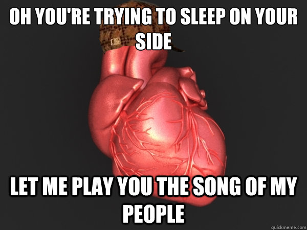 Oh you're trying to sleep on your side Let me play you the song of my people - Oh you're trying to sleep on your side Let me play you the song of my people  Scumbag Heart