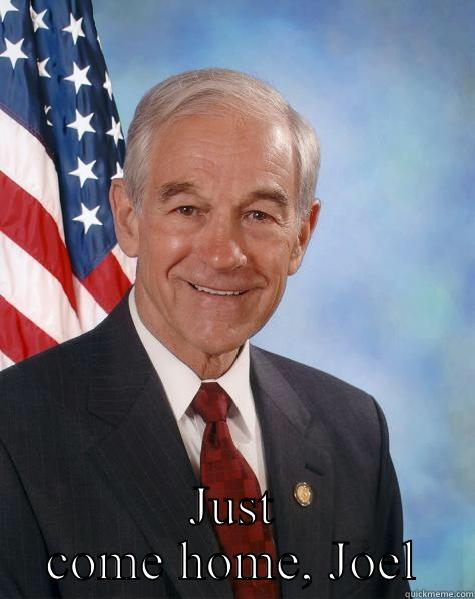 JUST COME HOME, JOEL Ron Paul
