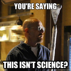 You're saying This isn't science? - You're saying This isn't science?  Misc