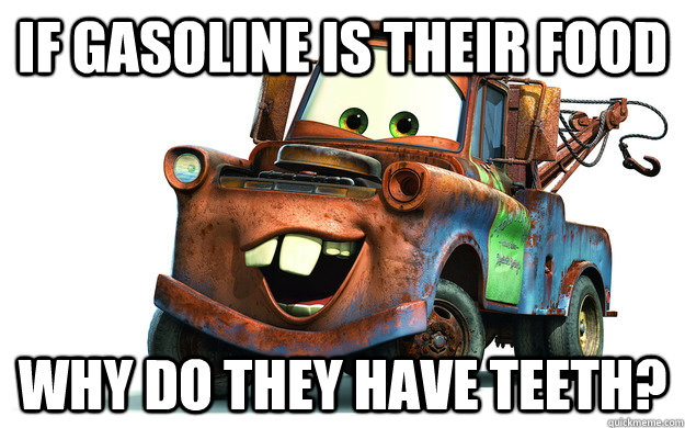 if gasoline is their food why do they have teeth?
