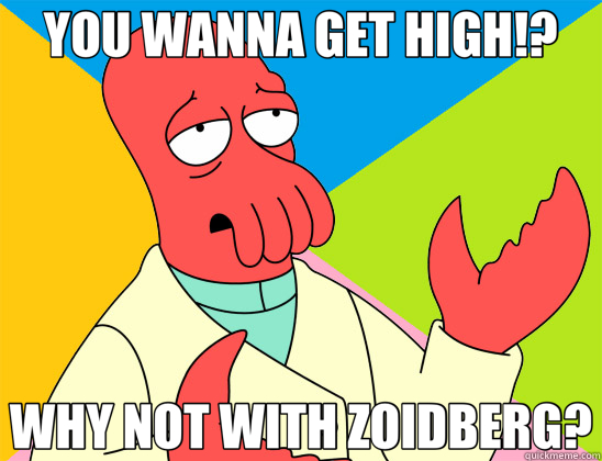 YOU WANNA GET HIGH!? WHY NOT WITH ZOIDBERG?  Futurama Zoidberg