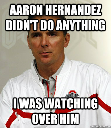 Aaron Hernandez didn't do anything I was watching over him - Aaron Hernandez didn't do anything I was watching over him  Urban Meyer