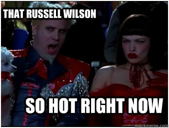 So hot right now That Russell Wilson