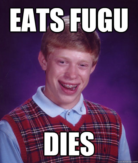 Eats fugu dies - Eats fugu dies  Bad Luck Brian