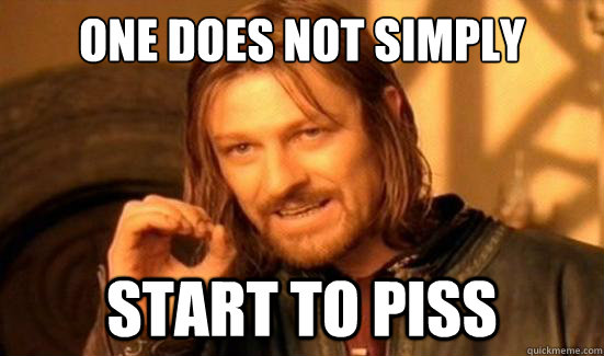 One Does Not Simply start to piss - One Does Not Simply start to piss  Boromir