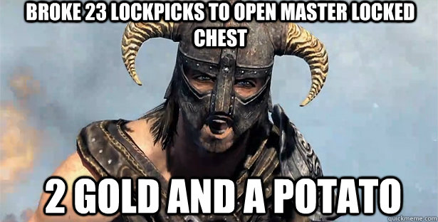 broke 23 lockpicks to open master locked chest 2 gold and a potato  skyrim