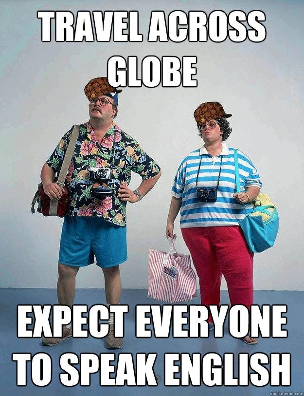 Travel across globe Expect everyone to speak English