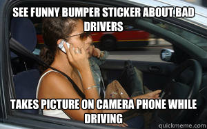See Funny bumper sticker about bad drivers takes picture on camera phone while driving