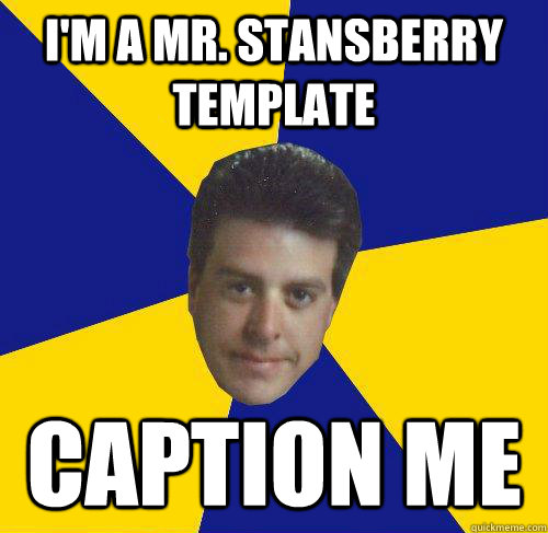 Funny Meme Template : I m a mr stansberry template caption me drilling